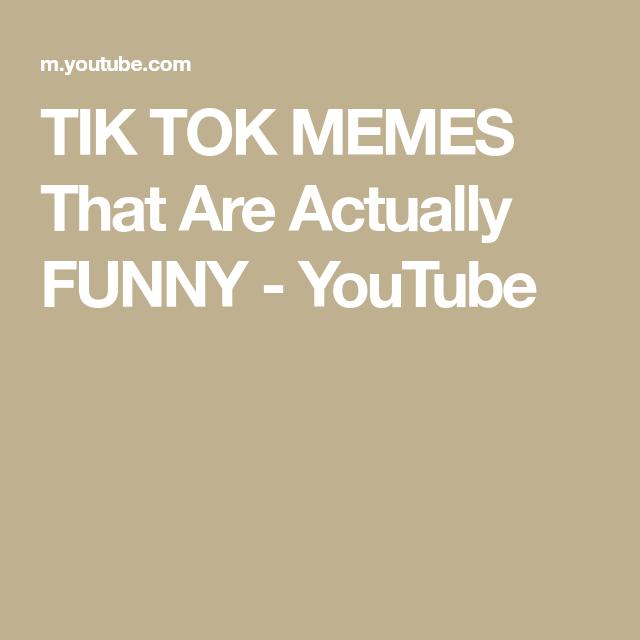 Tik Tok Memes That Are Actually Funny Youtube Funny Memes Tik Tok