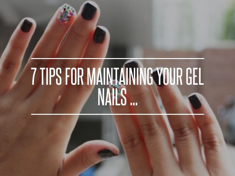 7. #Never, Ever Pick - 7 Tips for Maintaining Your Gel #Nails ...