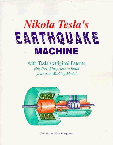 Nikola Tesla's Earthquake Machine: With Tesla's Original Patents Plus New Blueprints to Build Your Own Working Model: Dale Pond, Walter Baumgartner: 9781572820081: Amazon.com: Books