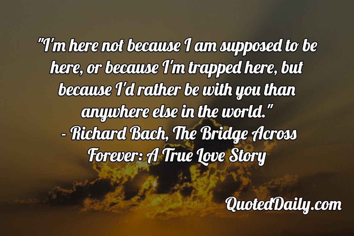 Richard Bach The Bridge Across Forever A True Love Story Quote More At Quoteddaily