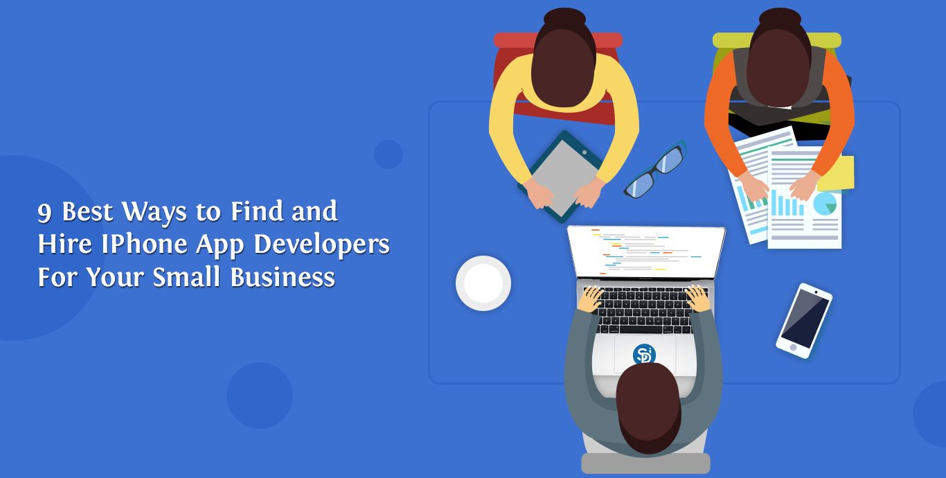 9 Best Ways to Find & Hire iPhone App Developers for Small