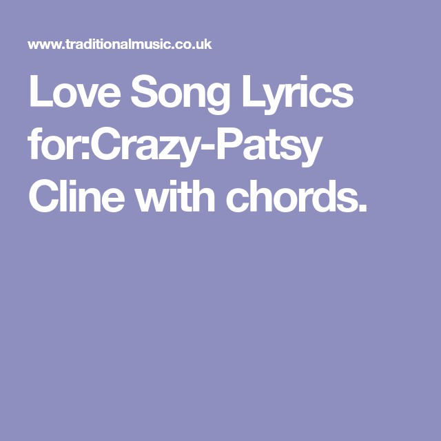 Love Song Lyrics for:Crazy-Patsy Cline with chords. | Songs ...