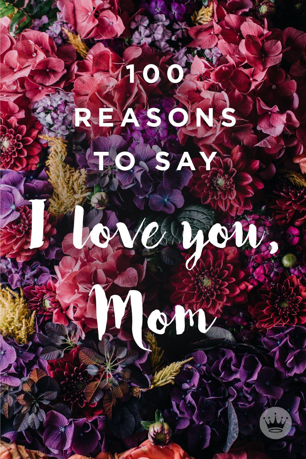100 Reasons To Say I Love You Mom Love You Mom I Love Mom Birthday Message For Mom