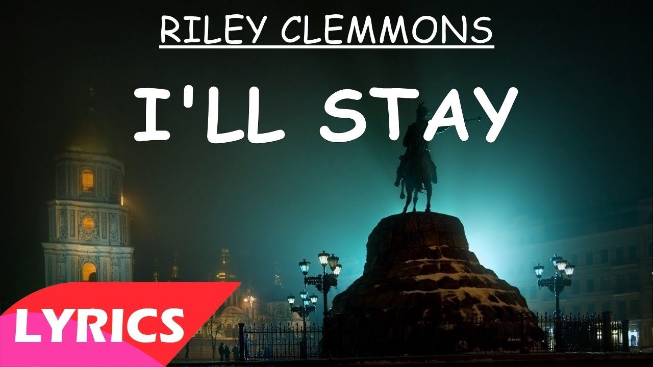 Riley Clemmons I Ll Stay Lyrics With Images Stay Lyrics