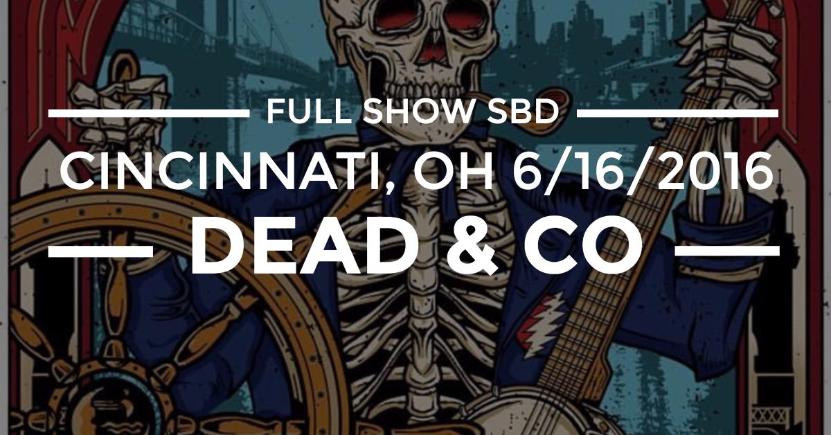 Listen to Dead and Company's Full Cincinnati Show – 6/16/2016 Soundboard Quality