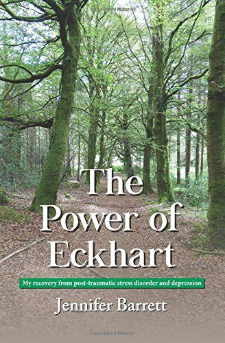 The Power of Eckhart: My recovery from post-traumatic stress disorder and depression
