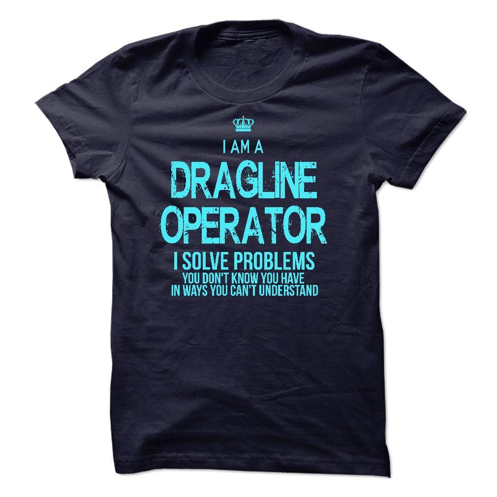 I Am A Dragline Operator T-Shirts, Hoodies. ADD TO CART ==► https://www.sunfrog.com/LifeStyle/I-Am-A-Dragline-Operator-44580952-Guys.html?id=41382