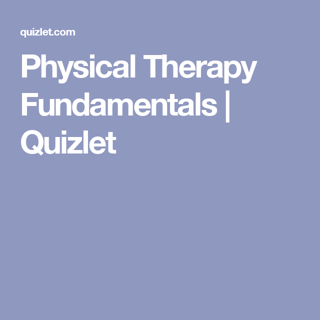 Physical Therapy Fundamentals | Quizlet | School | Physical