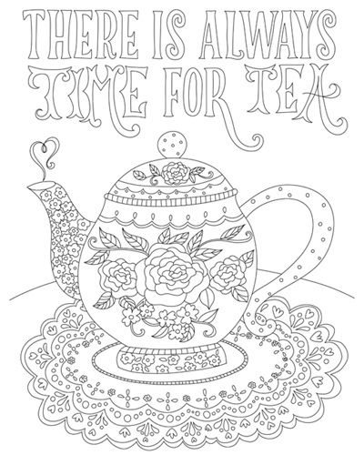There Is Always Time For Tea Coloring Page Tea Pot Decorated With A Rose Design On A Lace Doily Coloring Canvas Coloring Pages Cute Coloring Pages