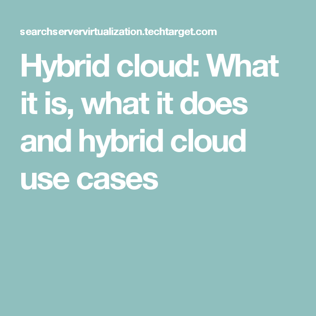 Hybrid Cloud What It Is What It Does And Hybrid Cloud Use Cases Hybrid Cloud Use Case Clouds
