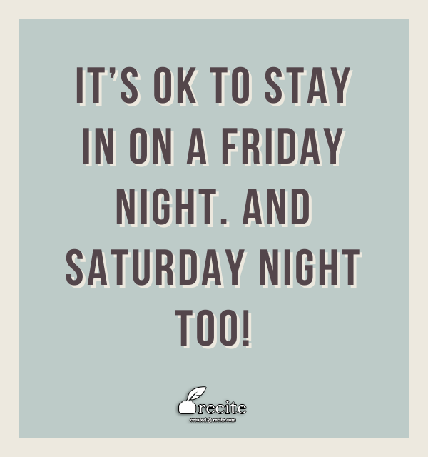 It S Ok To Stay In On A Friday Night And Saturday Night Too Quote From Its Friday Quotes Friday Quotes Funny Saturday Quotes