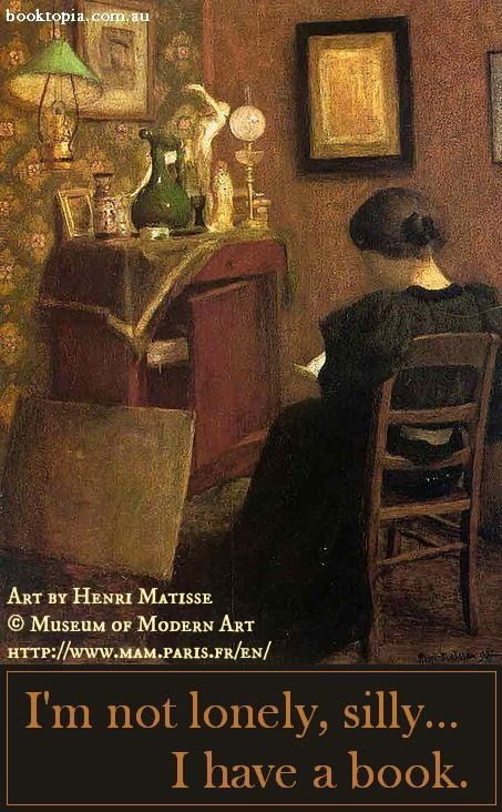 """""""I'm not lonely, Silly.  I have a book.""""  Woman Reading (1894) by Henri MATISSE (Artist, France).  © Museum of Modern Art, Paris, France. http://www.mam.paris.fr/en [Do not remove caption; Required by copyright law.]"""