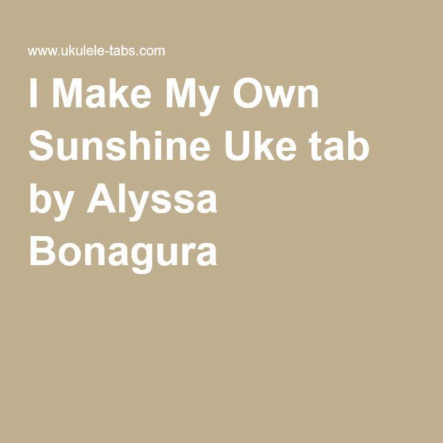 I Make My Own Sunshine Uke Tab By Alyssa Bonagura Ukulele