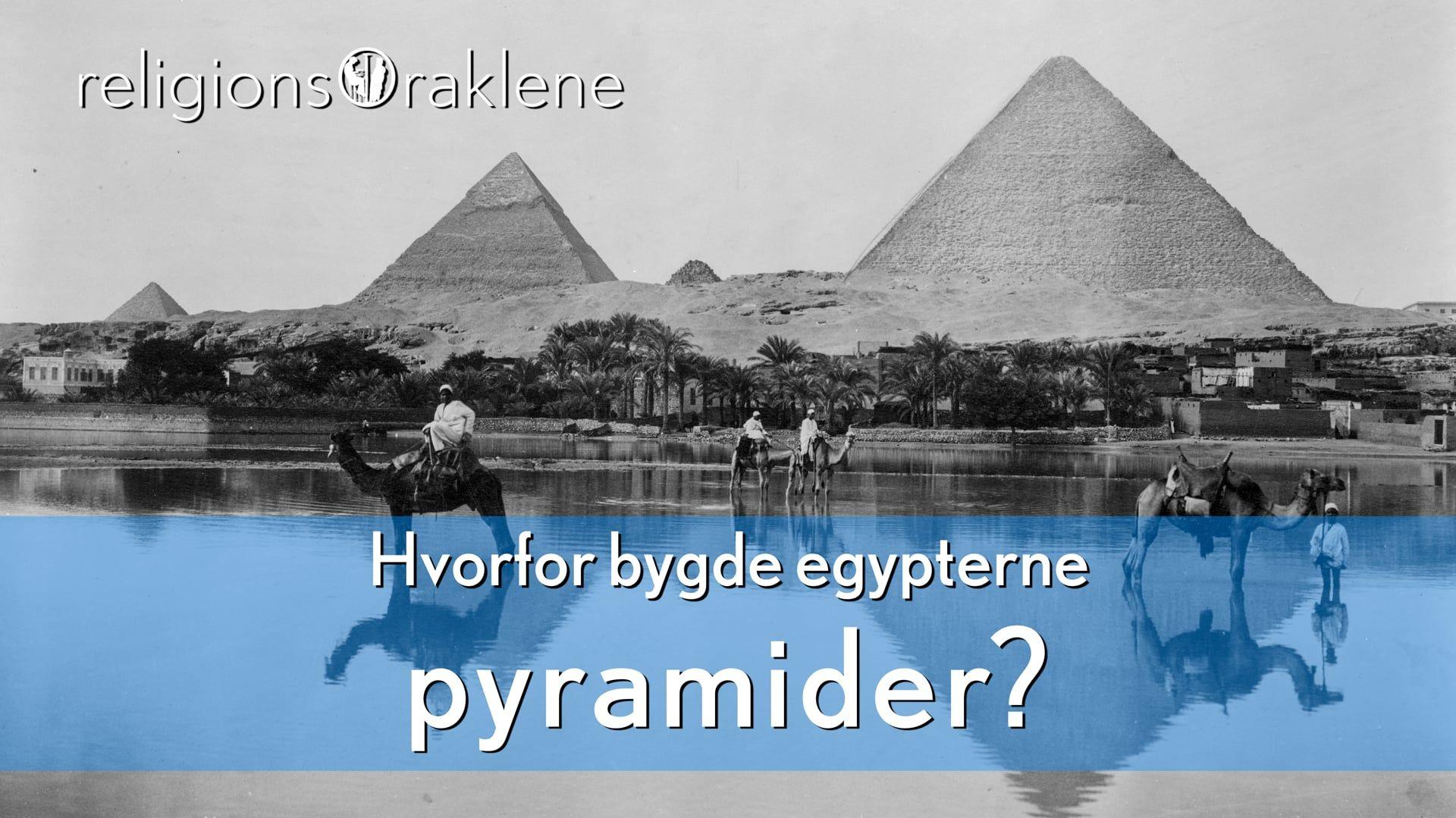 Hvorfor bygde egypterne pyramider?