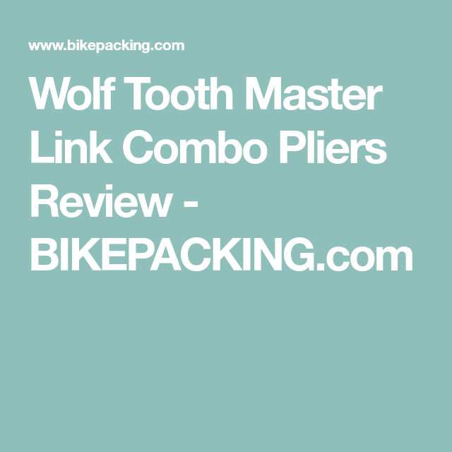Wolf Tooth Master Link Combo Pliers Review - BIKEPACKING.com