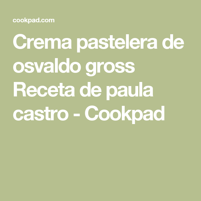 Crema pastelera de osvaldo gross Receta de paula castro - Cookpad