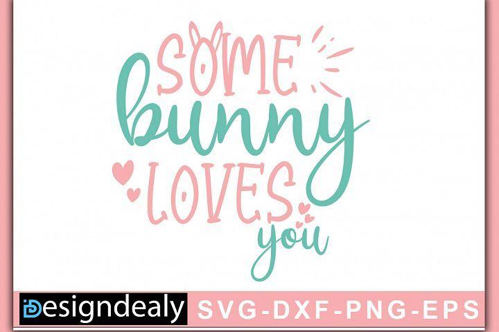 Download Some Bunny Loves You   Easter svg  Bunny SVG   Easter ...