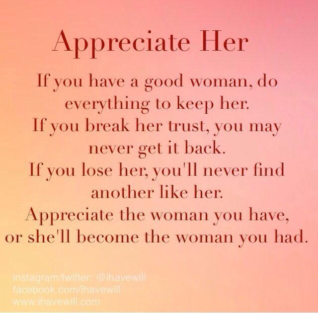Don T Break Her Trust Appreciate Her Or Someone Else Will