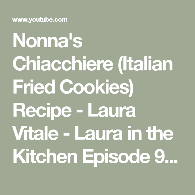 Nonna S Chiacchiere Italian Fried Cookies Recipe Laura Vitale Laura In The Kitchen Episode The Kitchen Episodes Italian Recipes Authentic Cookie Recipes