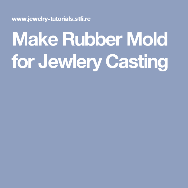 Make Rubber Mold for Jewlery Casting
