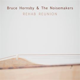 Rehab Reunion / Bruce Hornsby & The Noisemakers | Stream this album free with your Mesa Public Library card and Hoopla Digital. #hoopladigial