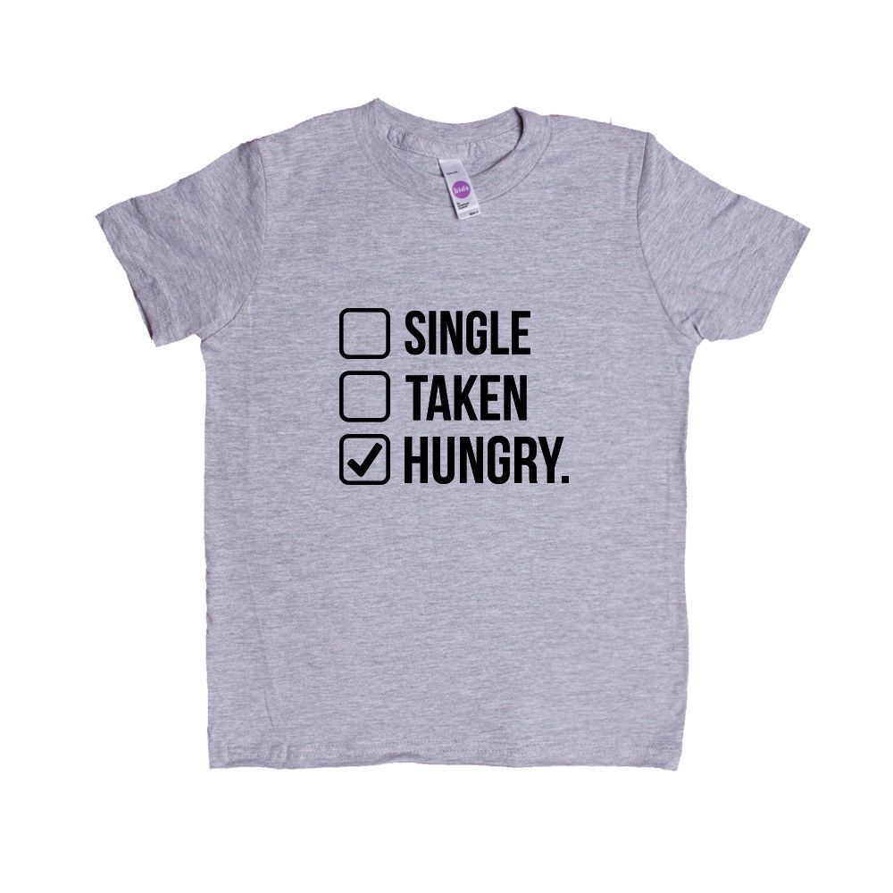 Single Taken Hungry Food Eating Girlfriend Boyfriend Relationship Relationships Dating Dates Date Unisex Adult T Shirt SGAL3 Unisex Kid's Shirt