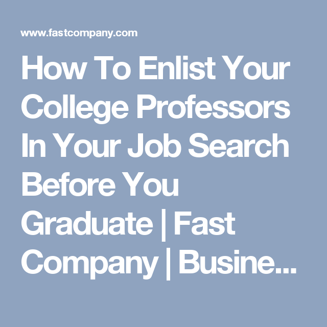 How To Enlist Your College Professors In Your Job Search Before You Graduate | Fast Company | Business + Innovation