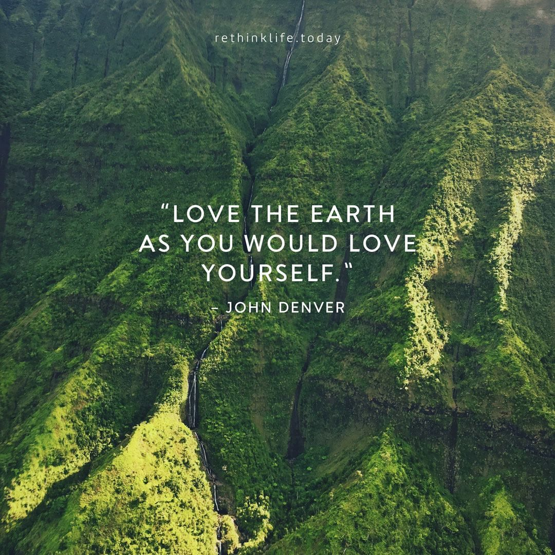 """""""Love the Earth as you would love yourself."""" – John Denver Happy Earth Day!"""