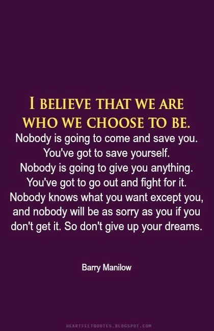 I believe that we are who we choose to be.