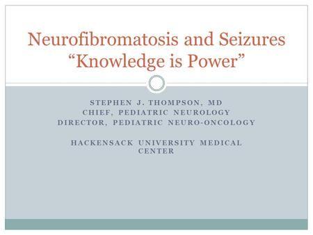 STEPHEN J. THOMPSON, MD CHIEF, PEDIATRIC NEUROLOGY DIRECTOR, PEDIATRIC…