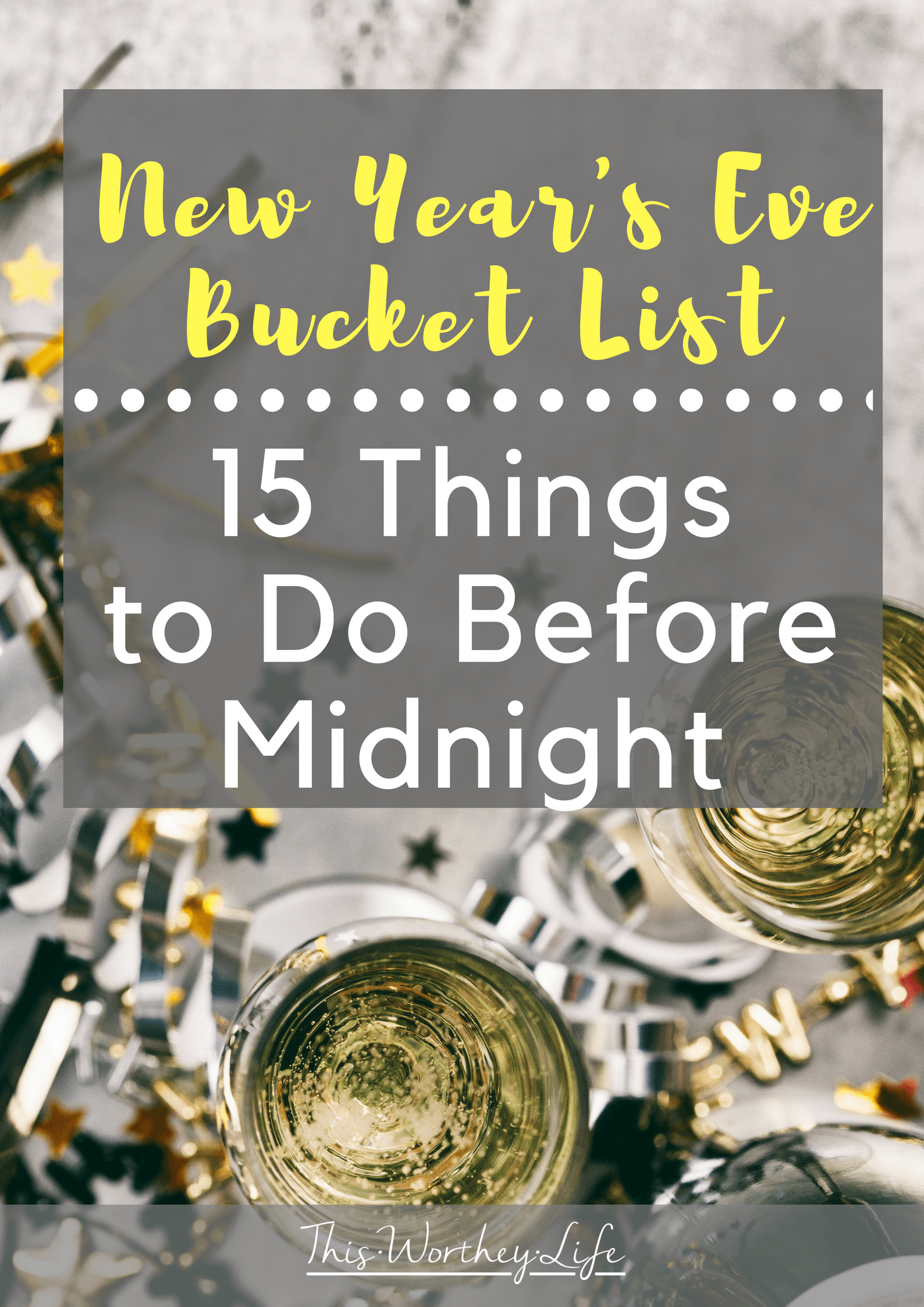 Create A Fun New Year S Eve Bucket List This Year With Our 15