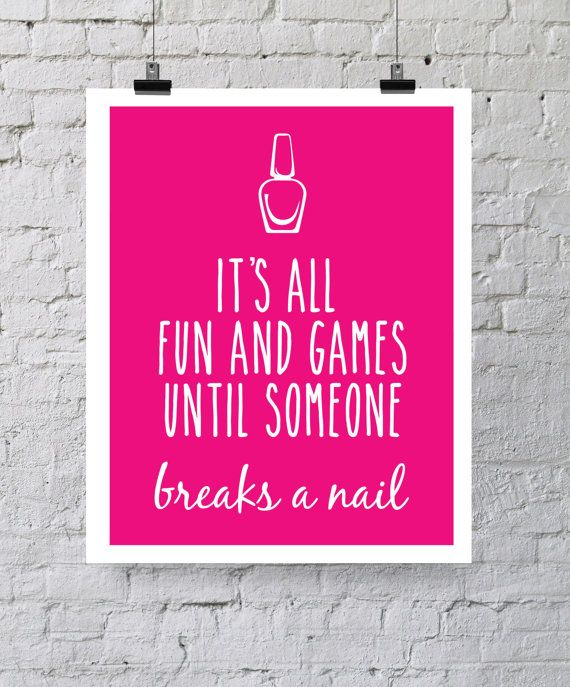 Nail Art Quote: It's All Fun And Games Until Someone Breaks A By