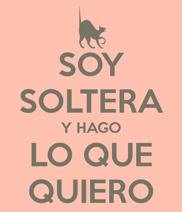 Soy Soltera Y Hago Lo Que Quiero Ser Soltero Te Quiero