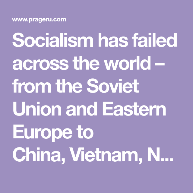 Socialism Has Failed Across The World From The Soviet Union And