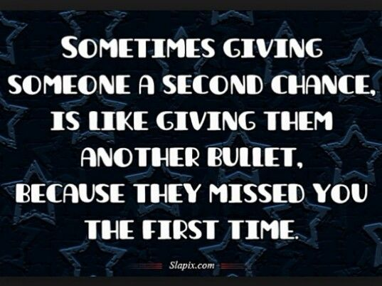 Sometimes Second Chances Are Not Worth It Wise Quotes Chance Quotes Second Chance Quotes