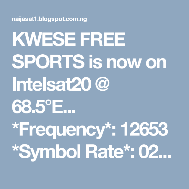 KWESE FREE SPORTS is now on Intelsat20 @ 68 5°E