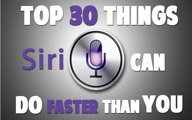 Top 30 Things Siri Can Do Faster Than You - this list is brilliant! I can really use quite a few on these.