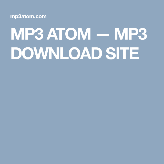 MP3 ATOM — MP3 DOWNLOAD SITE | Mp3ku