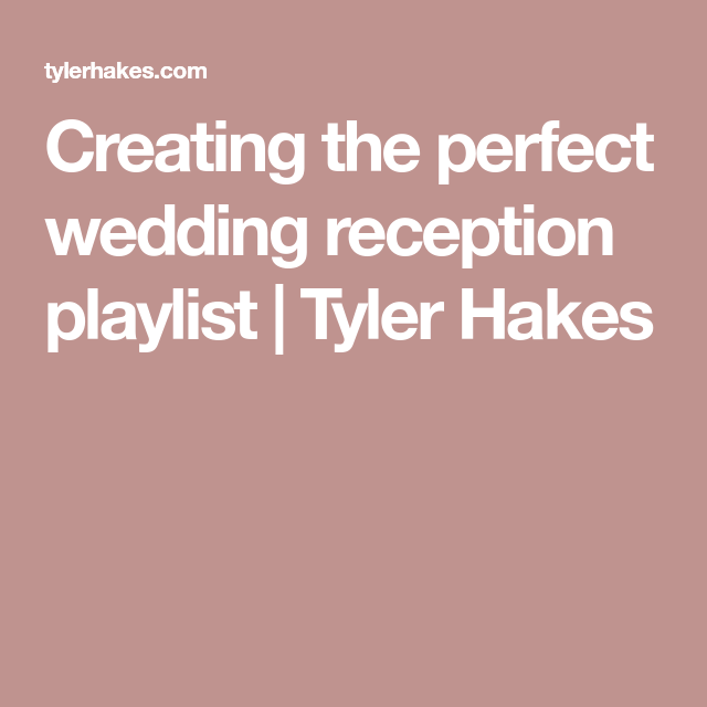 creating the perfect wedding reception playlist tyler hakes