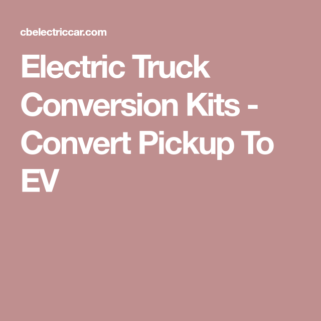 Electric Truck Conversion Kits - Convert Pickup To EV ...