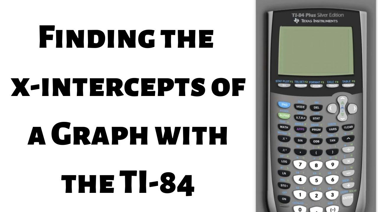 Finding The X Intercepts Of A Graph Using The Ti 84 In 2020