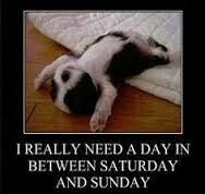 I really need a day in between Saturday and sunday
