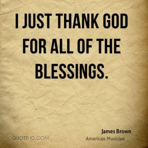 More James Brown Quotes On Wwwquotehdcom Quotes Blessings God