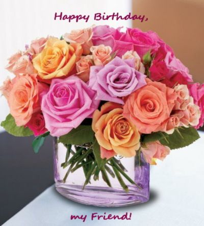 Happy Birthday My Friend Flowers Happy Birthday Flower Happy Birthday My Friend Birthday Flowers