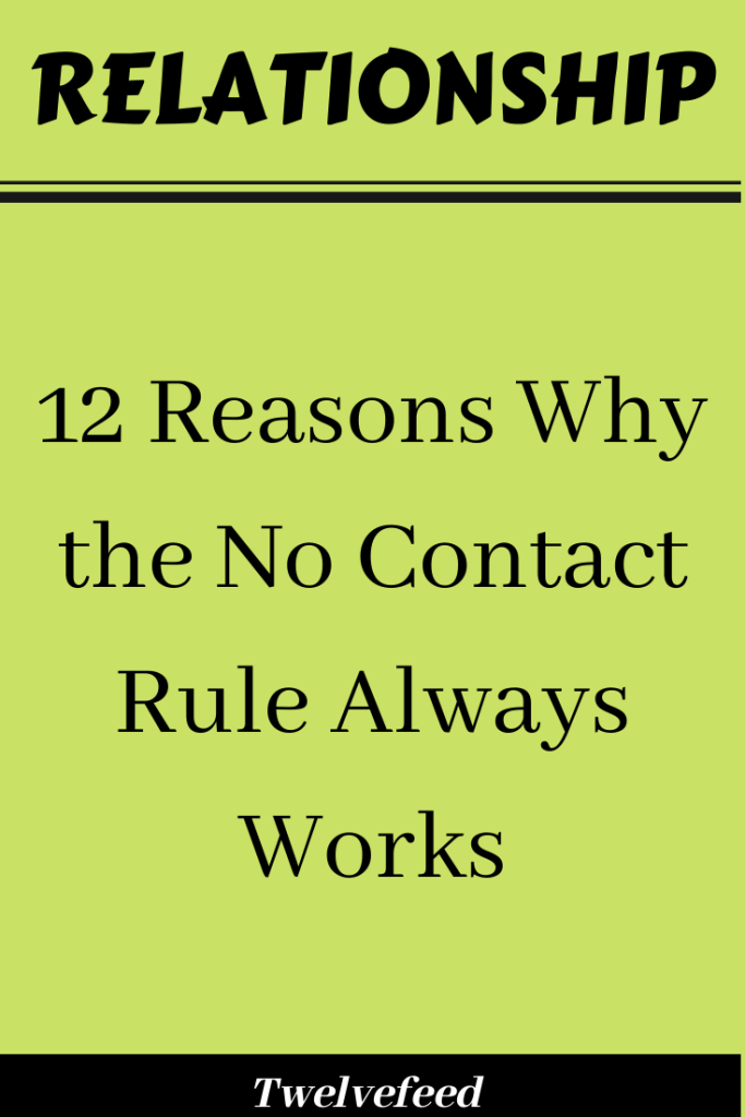 12 Reasons Why The No Contact Rule Always Works Twelve Feeds In 2021 Rebound Relationship Getting Over Heartbreak Relationship Breakup