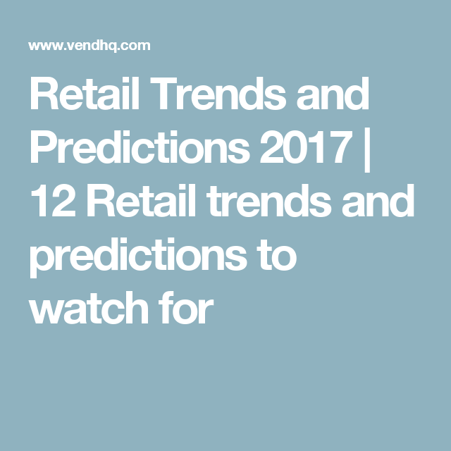 Retail Trends and Predictions 2017- some interesting predictions and observations