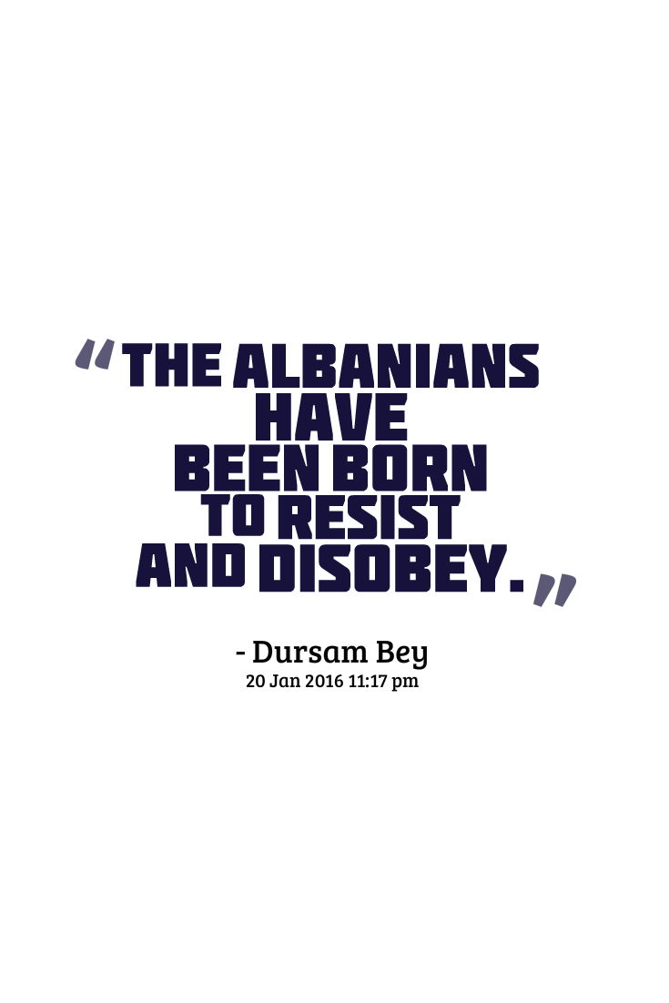 Albanian Quotes Quotes About Albanians By Famous Historians Linguistics Politicians And Scientists Albanian Quote Albania Quote Albanians