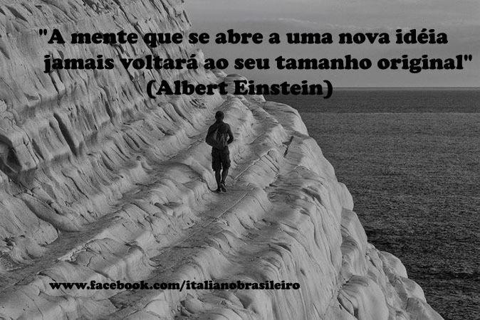 """""""A mente que se abre a uma nova idéia jamais voltará ao seu tamanho original"""" (Albert Einstein)  http://italianobrasileiro.blogspot.com"""