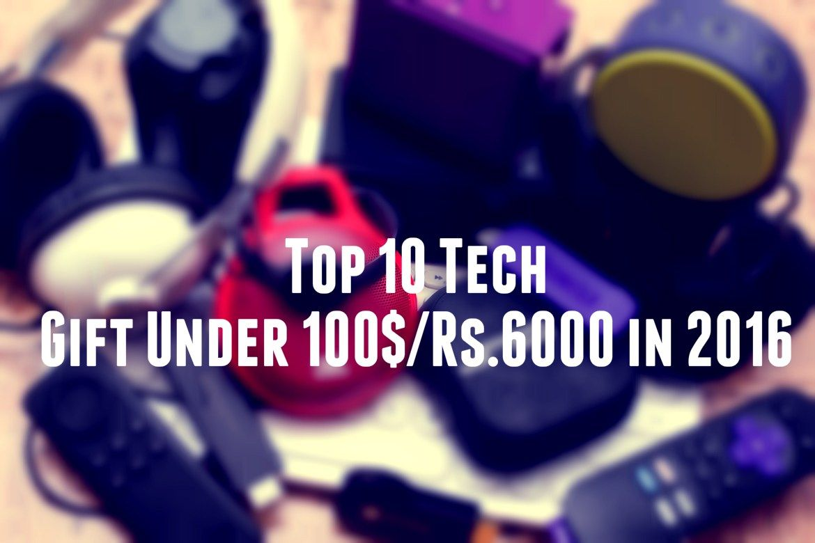 Top 10 Best Tech To Gift Under 100$/Rs.6000 in 2016 - CopyWhatIdo