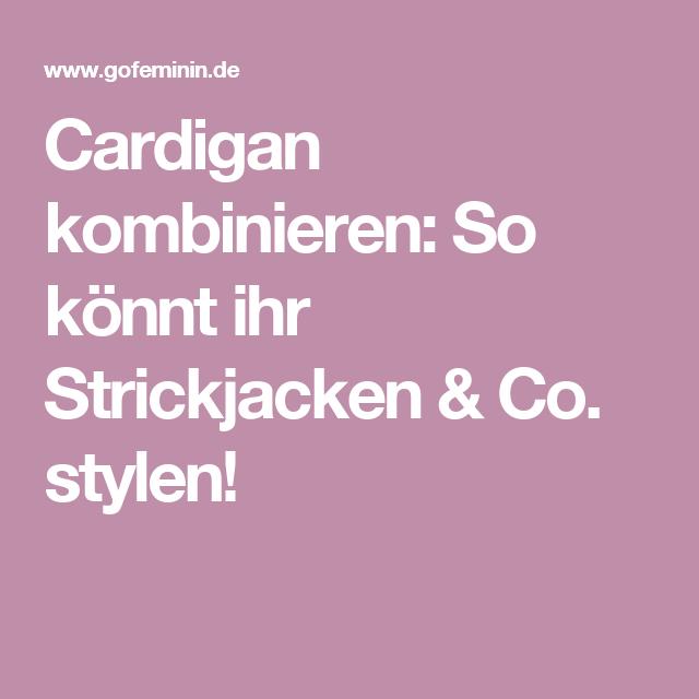 Cardigan Kombinieren: Mit Diesen Simplen Styling-Tricks